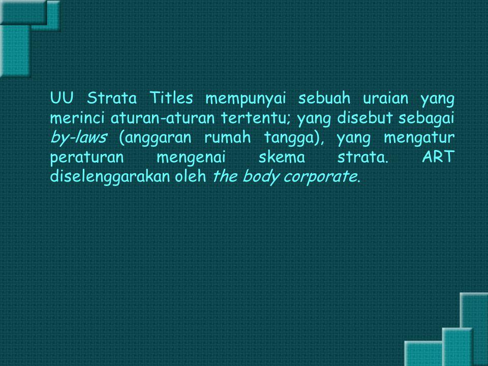 UU Strata Titles mempunyai sebuah uraian yang merinci aturan-aturan tertentu; yang disebut sebagai by-laws (anggaran rumah tangga), yang mengatur pera