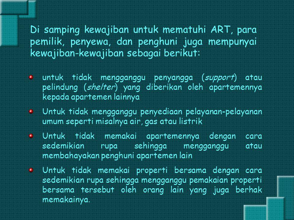 Di samping kewajiban untuk mematuhi ART, para pemilik, penyewa, dan penghuni juga mempunyai kewajiban-kewajiban sebagai berikut: untuk tidak menggangg