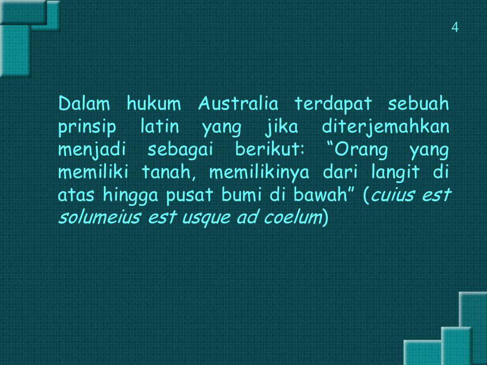 """Dalam hukum Australia terdapat sebuah prinsip latin yang jika diterjemahkan menjadi sebagai berikut: """"Orang yang memiliki tanah, memilikinya dari lang"""