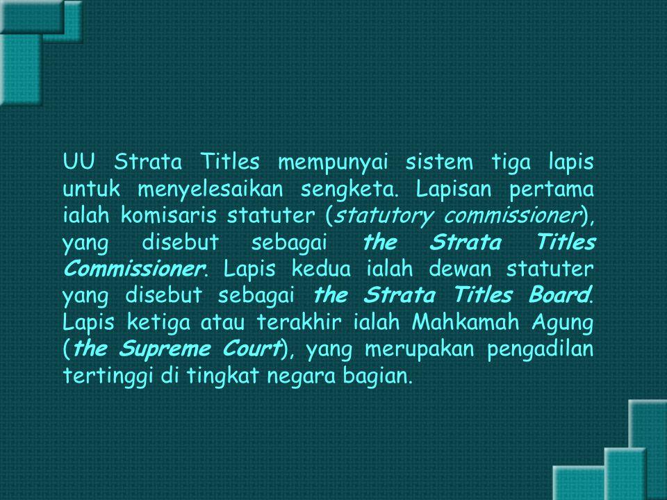 UU Strata Titles mempunyai sistem tiga lapis untuk menyelesaikan sengketa. Lapisan pertama ialah komisaris statuter (statutory commissioner), yang dis