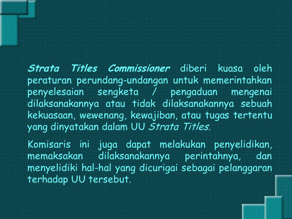 Strata Titles Commissioner diberi kuasa oleh peraturan perundang-undangan untuk memerintahkan penyelesaian sengketa / pengaduan mengenai dilaksanakann