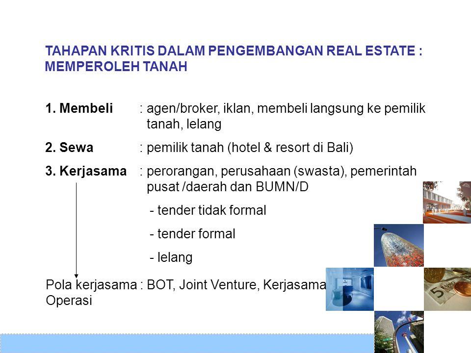 TAHAPAN KRITIS DALAM PENGEMBANGAN REAL ESTATE : MEMPEROLEH TANAH 1. Membeli : agen/broker, iklan, membeli langsung ke pemilik tanah, lelang 2. Sewa :