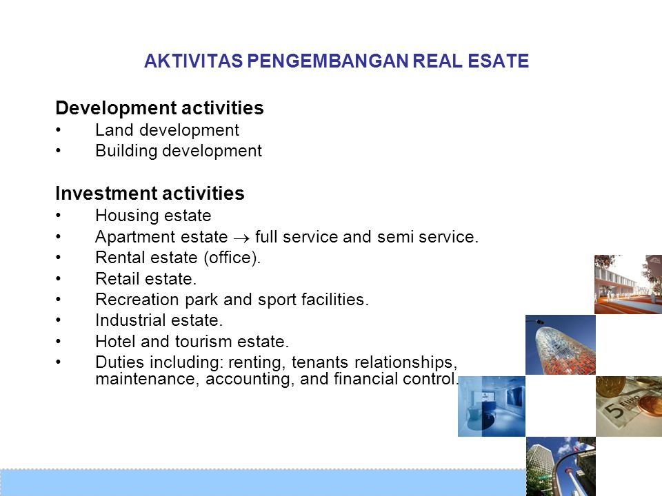 AKTIVITAS PENGEMBANGAN REAL ESATE Development activities •Land development •Building development Investment activities •Housing estate •Apartment esta