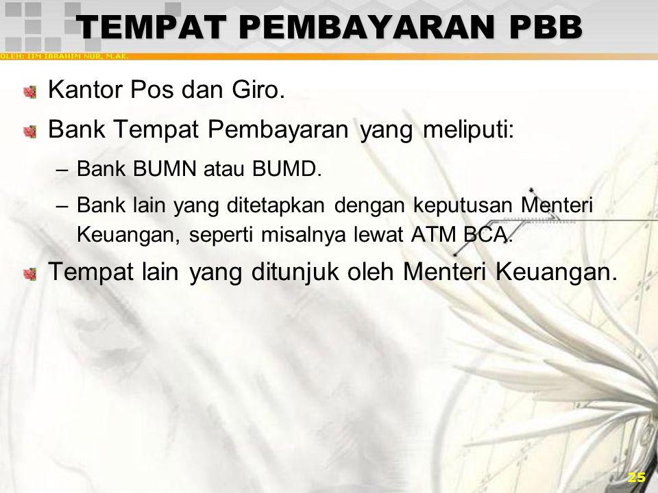25 TEMPAT PEMBAYARAN PBB Kantor Pos dan Giro. Bank Tempat Pembayaran yang meliputi: –Bank BUMN atau BUMD. –Bank lain yang ditetapkan dengan keputusan