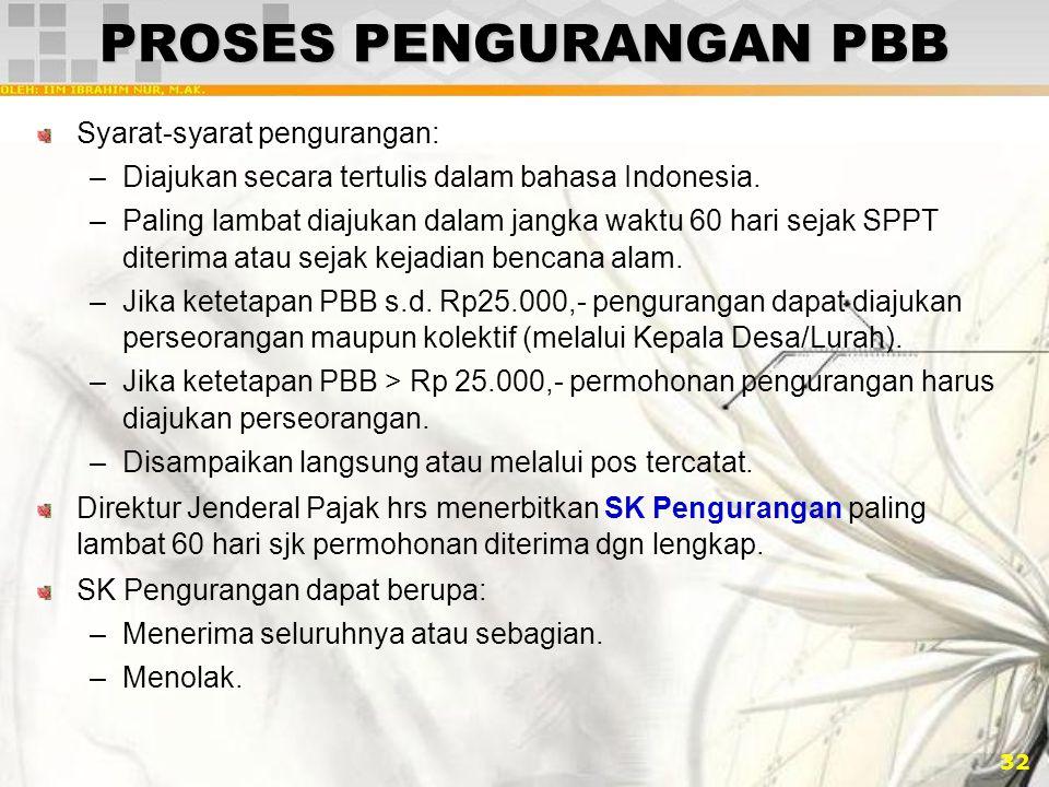 32 PROSES PENGURANGAN PBB Syarat-syarat pengurangan: –Diajukan secara tertulis dalam bahasa Indonesia. –Paling lambat diajukan dalam jangka waktu 60 h