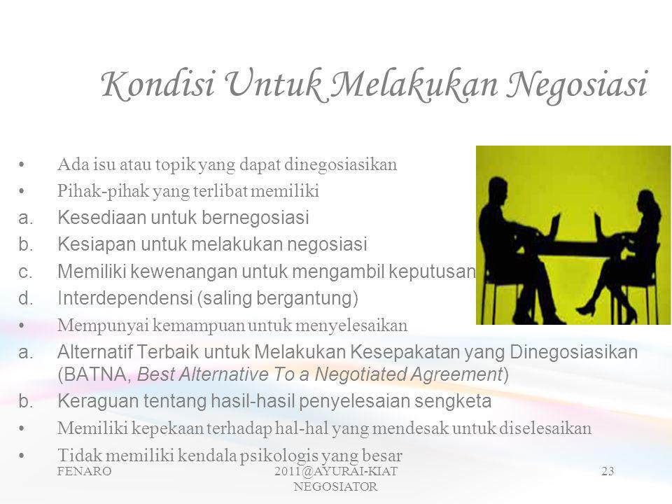 Kondisi Untuk Melakukan Negosiasi •Ada isu atau topik yang dapat dinegosiasikan •Pihak-pihak yang terlibat memiliki a.Kesediaan untuk bernegosiasi b.K