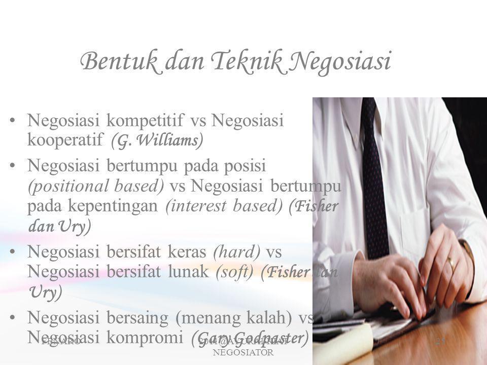 Bentuk dan Teknik Negosiasi •Negosiasi kompetitif vs Negosiasi kooperatif (G. Williams) •Negosiasi bertumpu pada posisi (positional based) vs Negosias