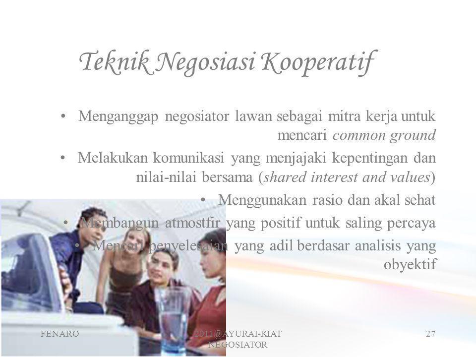 Teknik Negosiasi Kooperatif •Menganggap negosiator lawan sebagai mitra kerja untuk mencari common ground •Melakukan komunikasi yang menjajaki kepentin