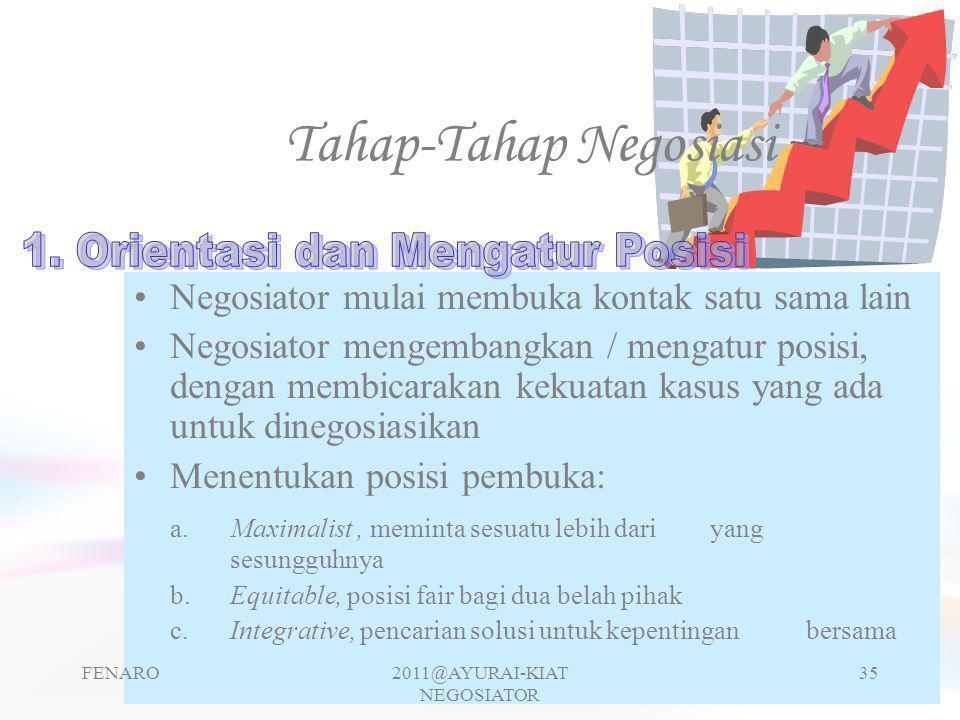 Tahap-Tahap Negosiasi •Negosiator mulai membuka kontak satu sama lain •Negosiator mengembangkan / mengatur posisi, dengan membicarakan kekuatan kasus