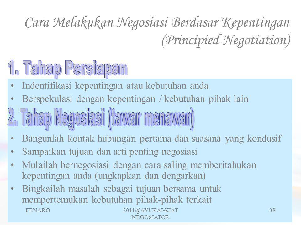 Cara Melakukan Negosiasi Berdasar Kepentingan (Principied Negotiation) •Indentifikasi kepentingan atau kebutuhan anda •Berspekulasi dengan kepentingan