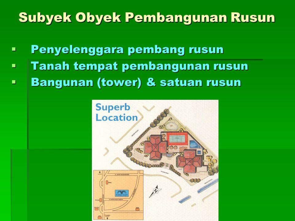 Subyek Obyek Pembangunan Rusun Subyek Obyek Pembangunan Rusun  Penyelenggara pembang rusun  Tanah tempat pembangunan rusun  Bangunan (tower) & satu