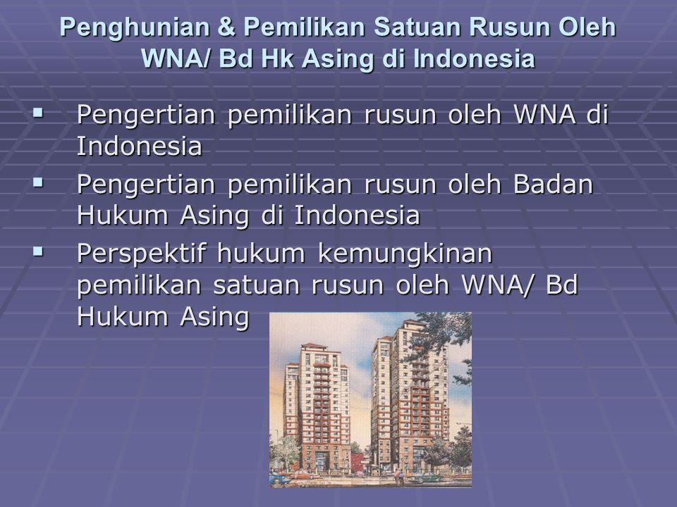 Penghunian & Pemilikan Satuan Rusun Oleh WNA/ Bd Hk Asing di Indonesia  Pengertian pemilikan rusun oleh WNA di Indonesia  Pengertian pemilikan rusun