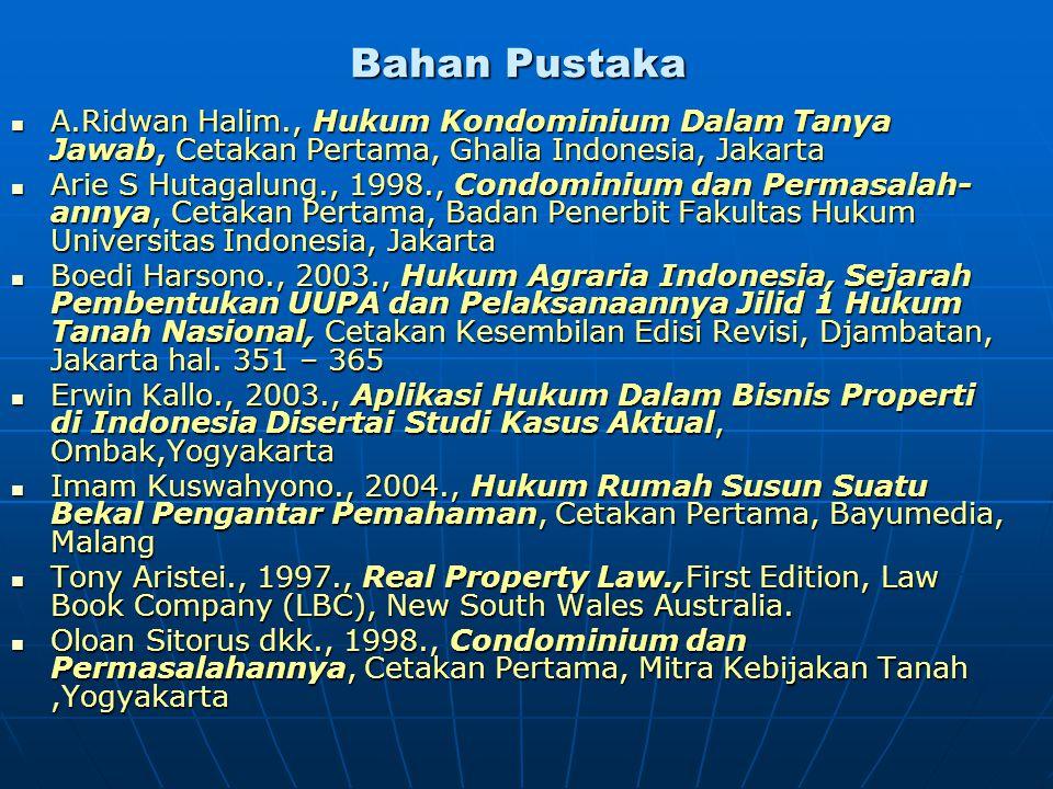 Bahan Pustaka  A.Ridwan Halim., Hukum Kondominium Dalam Tanya Jawab, Cetakan Pertama, Ghalia Indonesia, Jakarta  Arie S Hutagalung., 1998., Condomin