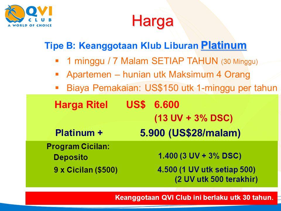 Platinum Tipe B: Keanggotaan Klub Liburan Platinum  1 minggu / 7 Malam SETIAP TAHUN (30 Minggu)  Apartemen – hunian utk Maksimum 4 Orang  Biaya Pemakaian: US$150 utk 1-minggu per tahun Harga RitelUS$6.600 (13 UV + 3% DSC) 1.400 (3 UV + 3% DSC) Deposito 9 x Cicilan ($500) 4.500 (1 UV utk setiap 500) Harga Platinum + 5.900 (US$28/malam) Program Cicilan: Keanggotaan QVI Club ini berlaku utk 30 tahun.