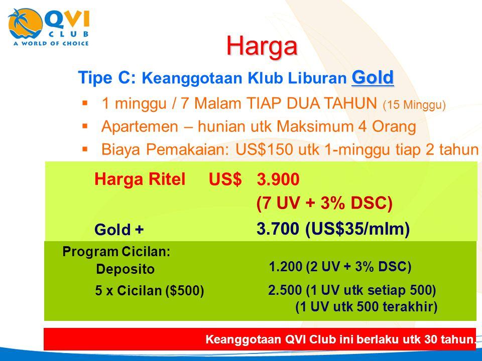 Gold Tipe C: Keanggotaan Klub Liburan Gold  1 minggu / 7 Malam TIAP DUA TAHUN (15 Minggu)  Apartemen – hunian utk Maksimum 4 Orang  Biaya Pemakaian: US$150 utk 1-minggu tiap 2 tahun Harga Ritel US$3.900 (7 UV + 3% DSC) 1.200 (2 UV + 3% DSC) Deposito 5 x Cicilan ($500) 2.500 (1 UV utk setiap 500) Harga Gold + 3.700 (US$35/mlm) Program Cicilan: Keanggotaan QVI Club ini berlaku utk 30 tahun.