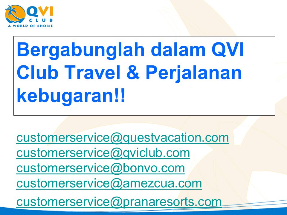 Bergabunglah dalam QVI Club Travel & Perjalanan kebugaran!! customerservice@questvacation.com customerservice@qviclub.com customerservice@bonvo.com cu