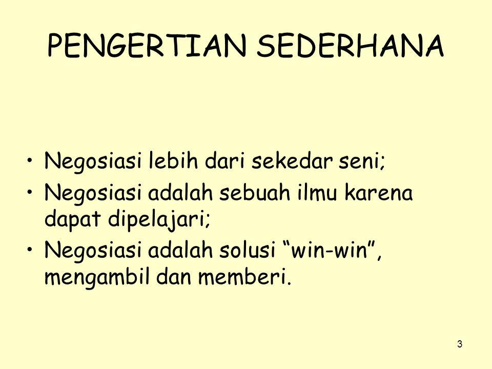3 PENGERTIAN SEDERHANA •Negosiasi lebih dari sekedar seni; •Negosiasi adalah sebuah ilmu karena dapat dipelajari; •Negosiasi adalah solusi win-win , mengambil dan memberi.