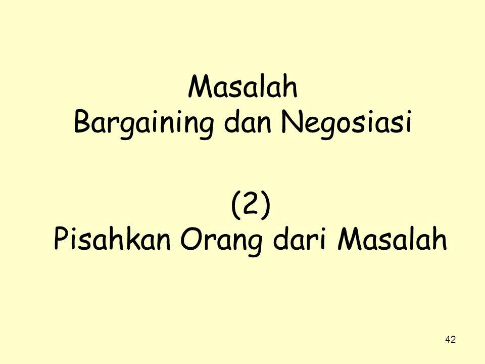 42 Masalah Bargaining dan Negosiasi (2) Pisahkan Orang dari Masalah