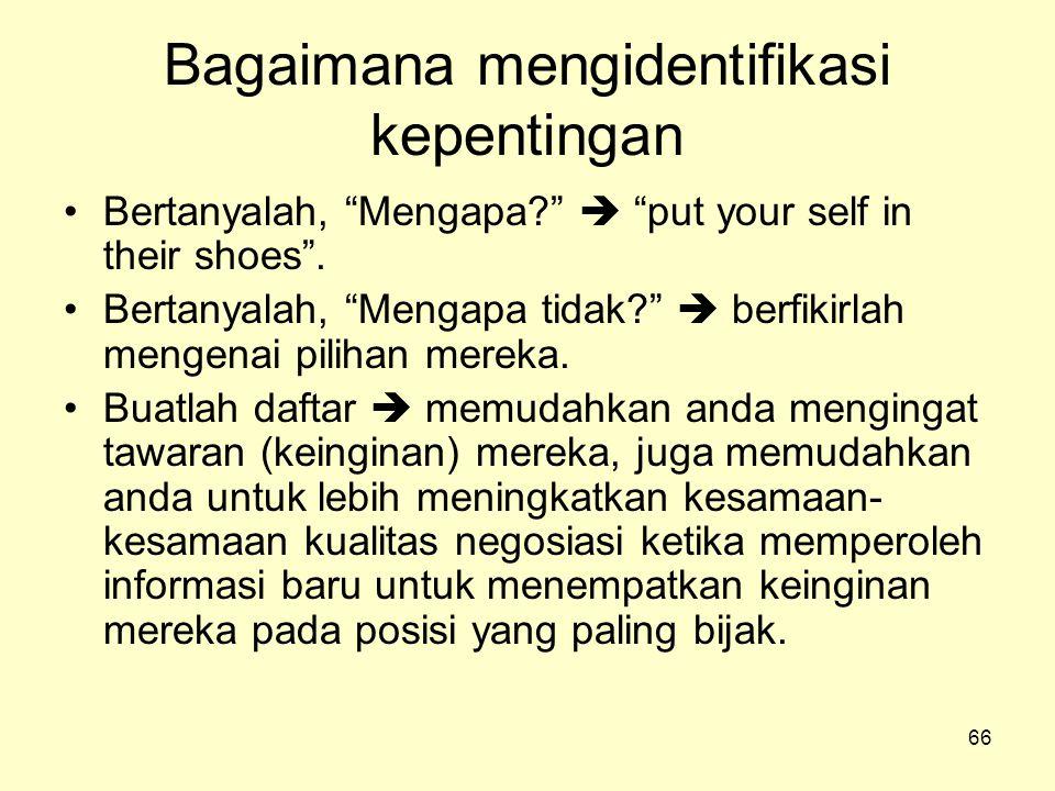 66 Bagaimana mengidentifikasi kepentingan •Bertanyalah, Mengapa?  put your self in their shoes .