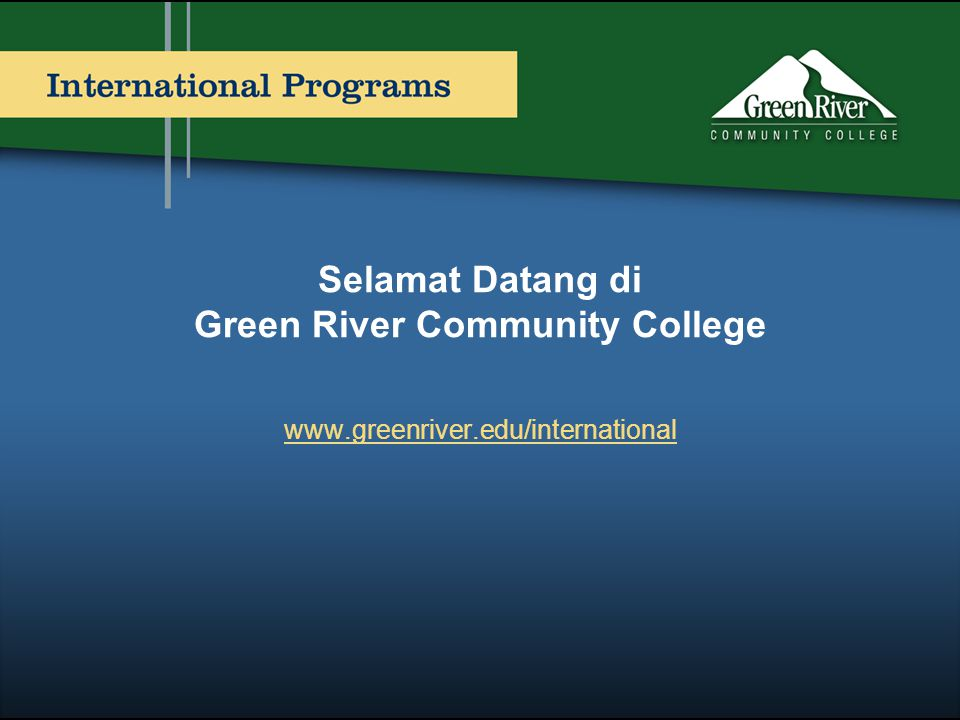 Selamat Datang di Green River Community College www.greenriver.edu/international