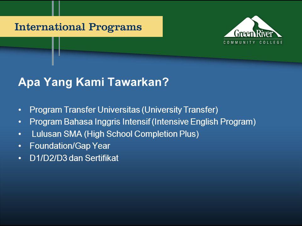 Apa Yang Kami Tawarkan? •Program Transfer Universitas (University Transfer) •Program Bahasa Inggris Intensif (Intensive English Program) • Lulusan SMA