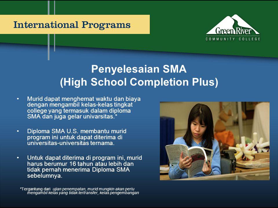 Penyelesaian SMA (High School Completion Plus) •Murid dapat menghemat waktu dan biaya dengan mengambil kelas-kelas tingkat college yang termasuk dalam