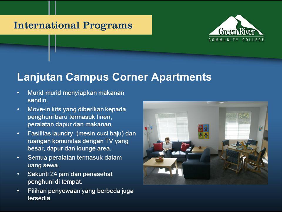 Lanjutan Campus Corner Apartments •Murid-murid menyiapkan makanan sendiri. •Move-in kits yang diberikan kepada penghuni baru termasuk linen, peralatan