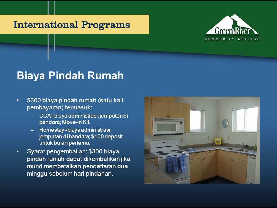 Biaya Pindah Rumah •$300 biaya pindah rumah (satu kali pembayaran) termasuk: –CCA=biaya administrasi; jemputan di bandara; Move-in Kit. –Homestay=biay