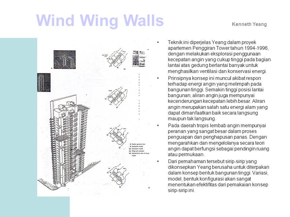 •Teknik ini diperjelas Yeang dalam proyek apartemen Penggiran Tower tahun 1994-1996, dengan melakukan eksplorasi penggunaan kecepatan angin yang cukup tinggi pada bagian lantai atas gedung berlantai banyak untuk menghasilkan ventilasi dan konservasi energi.