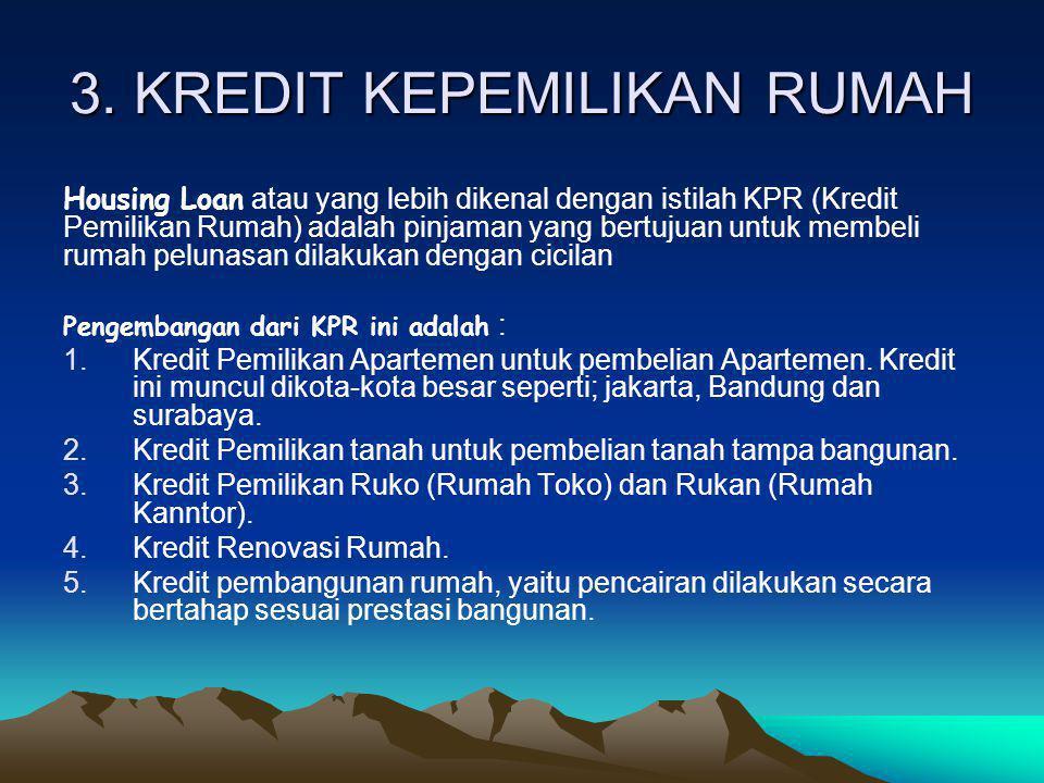 3. KREDIT KEPEMILIKAN RUMAH Housing Loan atau yang lebih dikenal dengan istilah KPR (Kredit Pemilikan Rumah) adalah pinjaman yang bertujuan untuk memb