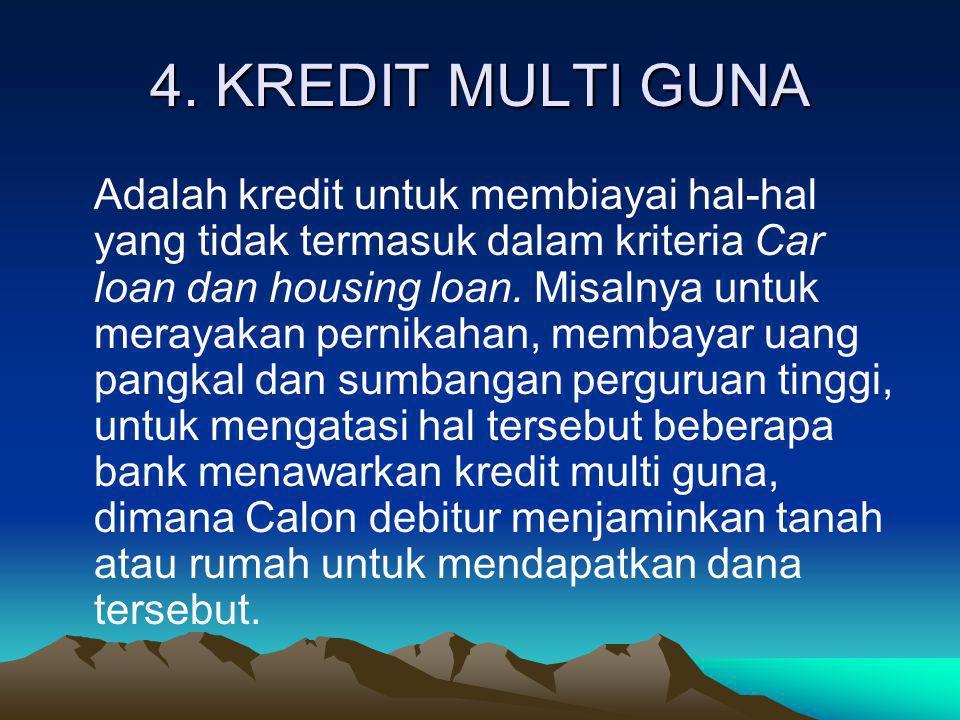 4. KREDIT MULTI GUNA Adalah kredit untuk membiayai hal-hal yang tidak termasuk dalam kriteria Car loan dan housing loan. Misalnya untuk merayakan pern