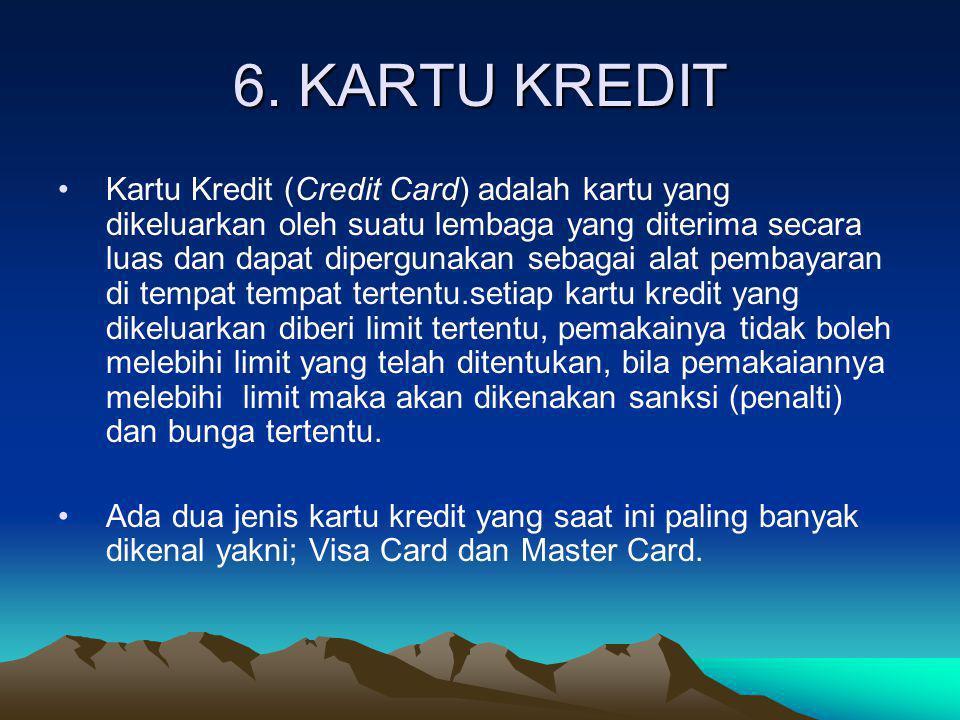 6. KARTU KREDIT •Kartu Kredit (Credit Card) adalah kartu yang dikeluarkan oleh suatu lembaga yang diterima secara luas dan dapat dipergunakan sebagai
