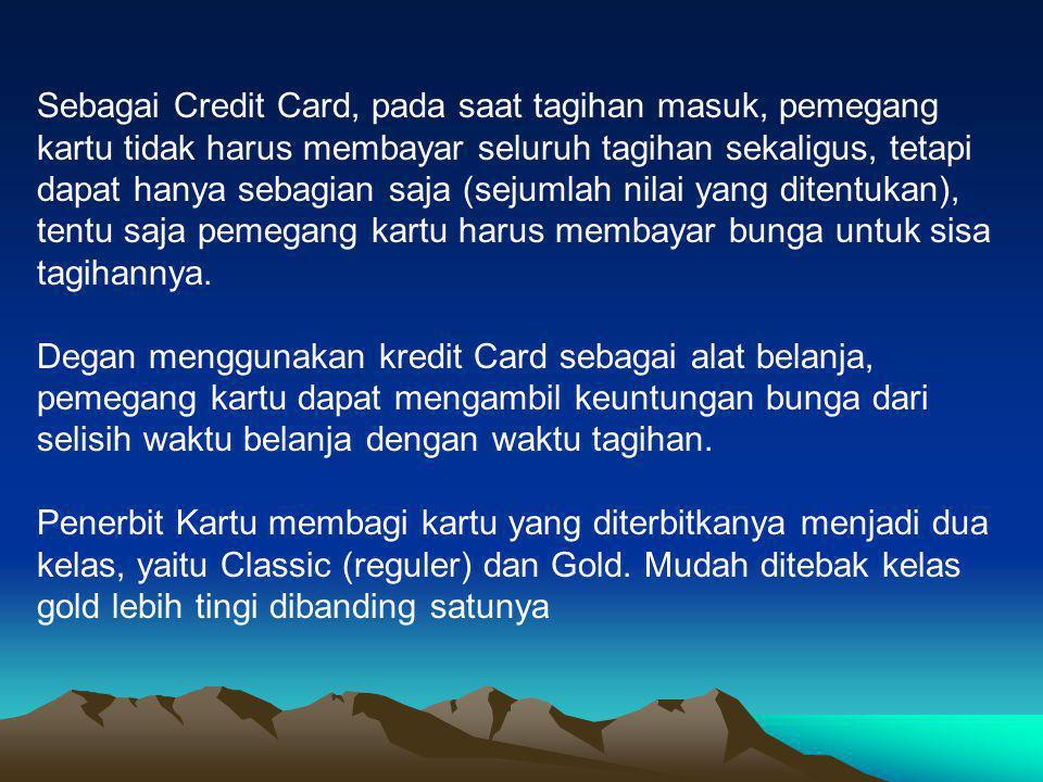 Sebagai Credit Card, pada saat tagihan masuk, pemegang kartu tidak harus membayar seluruh tagihan sekaligus, tetapi dapat hanya sebagian saja (sejumla