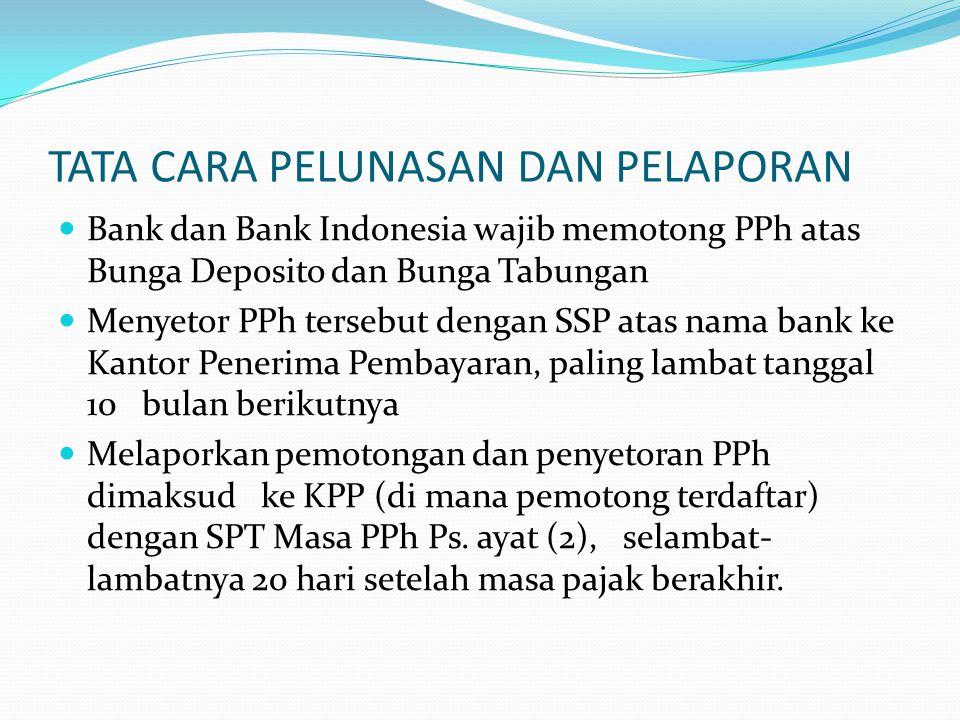 TATA CARA PELUNASAN DAN PELAPORAN  Bank dan Bank Indonesia wajib memotong PPh atas Bunga Deposito dan Bunga Tabungan  Menyetor PPh tersebut dengan S