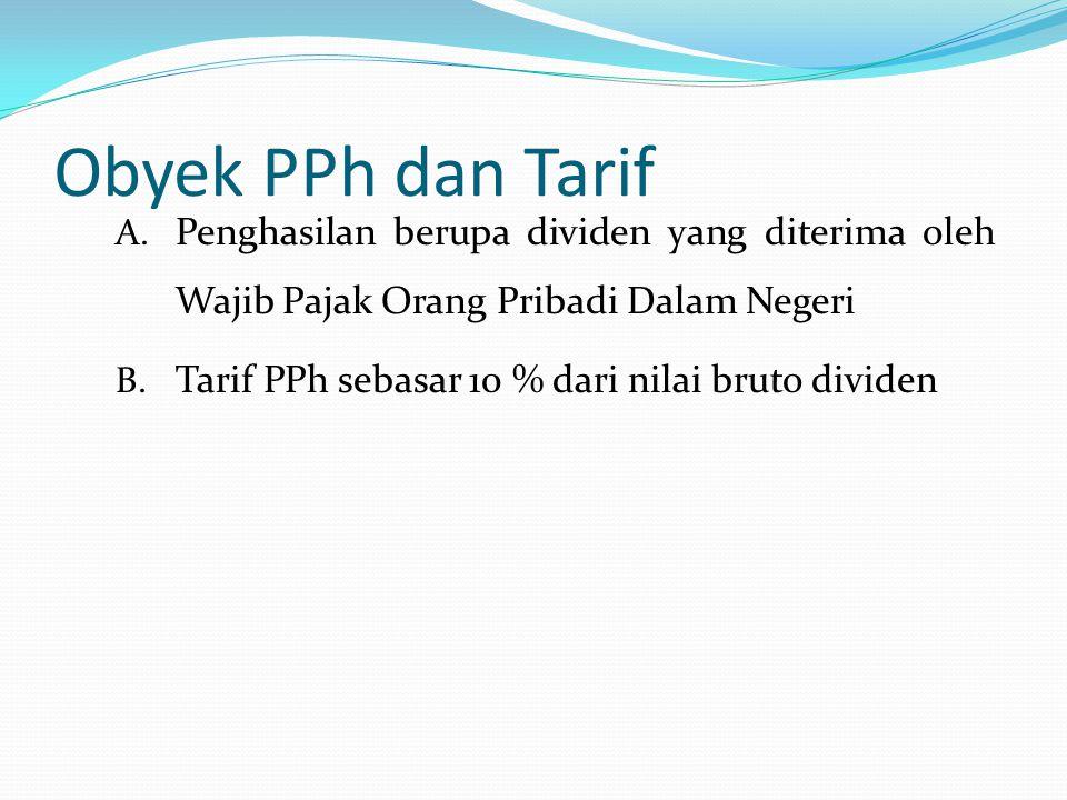 Obyek PPh dan Tarif A. Penghasilan berupa dividen yang diterima oleh Wajib Pajak Orang Pribadi Dalam Negeri B. Tarif PPh sebasar 10 % dari nilai bruto