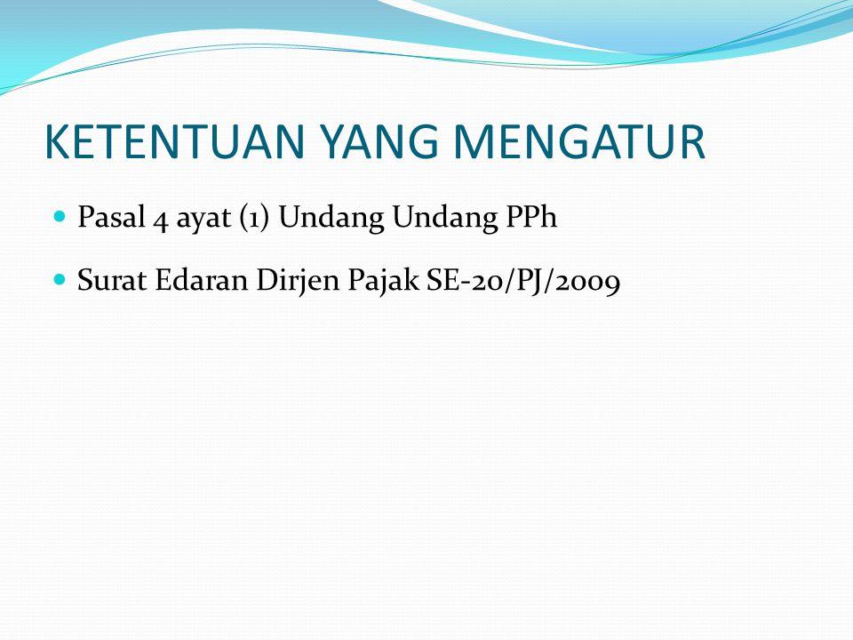 KETENTUAN YANG MENGATUR  Pasal 4 ayat (1) Undang Undang PPh  Surat Edaran Dirjen Pajak SE-20/PJ/2009
