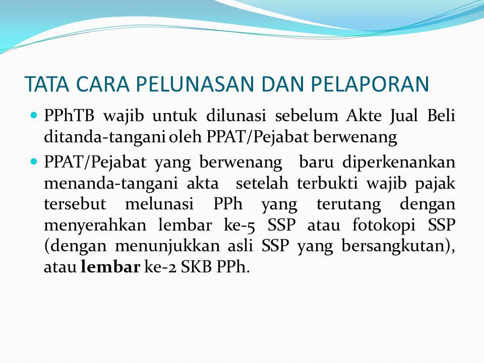 TATA CARA PELUNASAN DAN PELAPORAN  PPhTB wajib untuk dilunasi sebelum Akte Jual Beli ditanda-tangani oleh PPAT/Pejabat berwenang  PPAT/Pejabat yang
