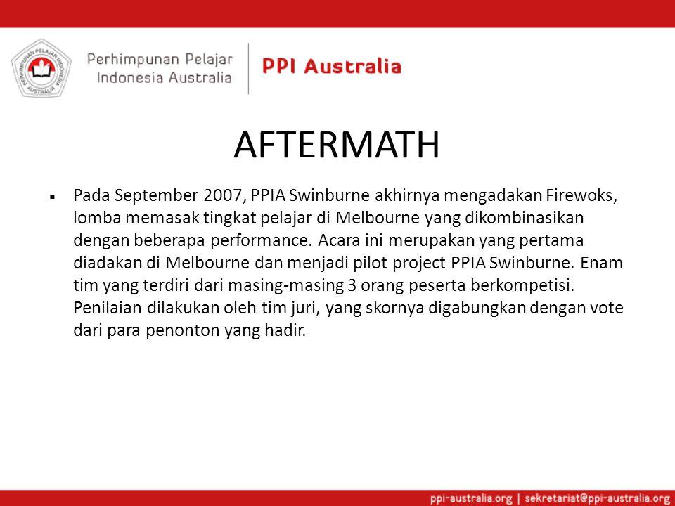 AFTERMATH  Pada September 2007, PPIA Swinburne akhirnya mengadakan Firewoks, lomba memasak tingkat pelajar di Melbourne yang dikombinasikan dengan be