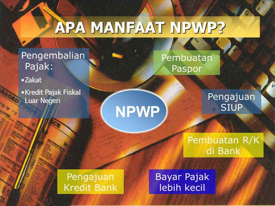 APA MANFAAT NPWP? NPWP Pengembalian Pajak: •Zakat •Kredit Pajak Fiskal Luar Negeri Pengajuan Kredit Bank Pengajuan SIUP Pembuatan R/K di Bank Pembuata