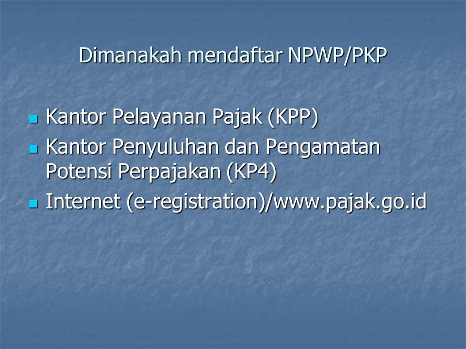 Dimanakah mendaftar NPWP/PKP  Kantor Pelayanan Pajak (KPP)  Kantor Penyuluhan dan Pengamatan Potensi Perpajakan (KP4)  Internet (e-registration)/ww