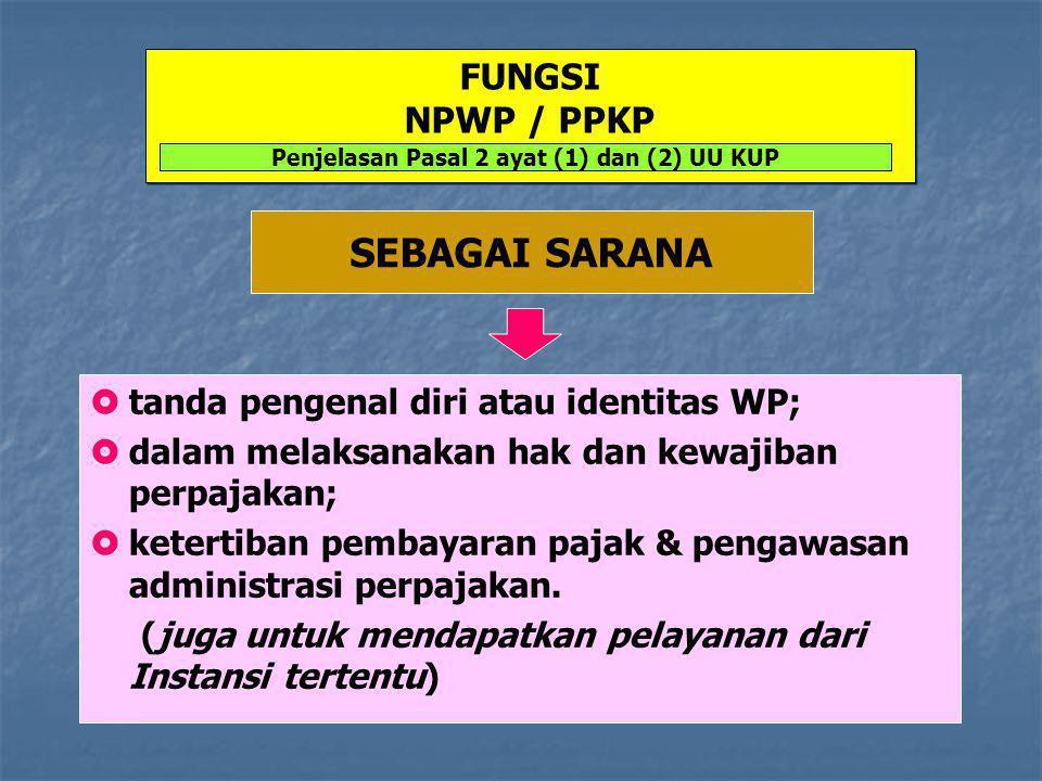 FUNGSI NPWP / PPKP  tanda pengenal diri atau identitas WP;  dalam melaksanakan hak dan kewajiban perpajakan;  ketertiban pembayaran pajak & pengawa