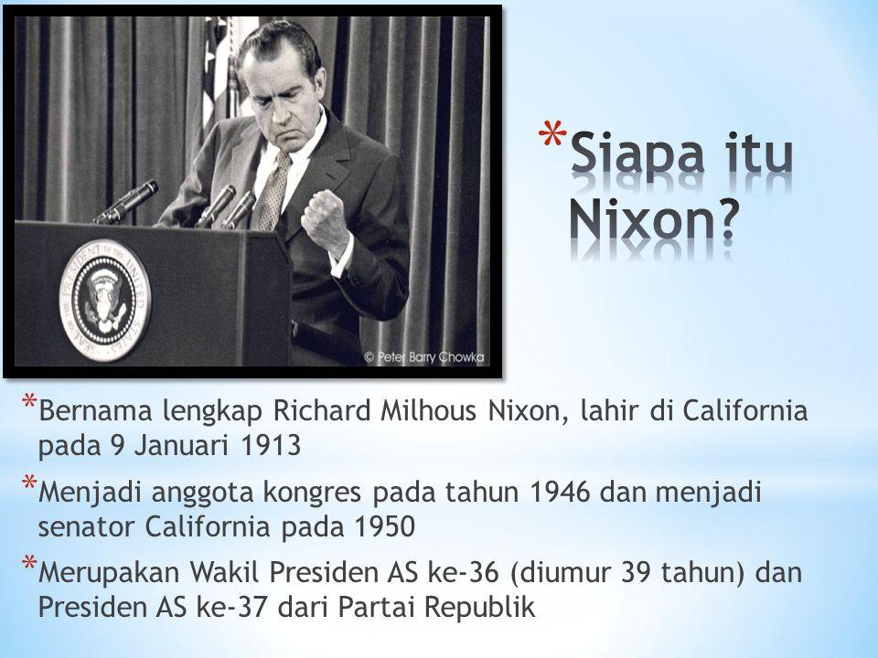 * Bernama lengkap Richard Milhous Nixon, lahir di California pada 9 Januari 1913 * Menjadi anggota kongres pada tahun 1946 dan menjadi senator California pada 1950 * Merupakan Wakil Presiden AS ke-36 (diumur 39 tahun) dan Presiden AS ke-37 dari Partai Republik