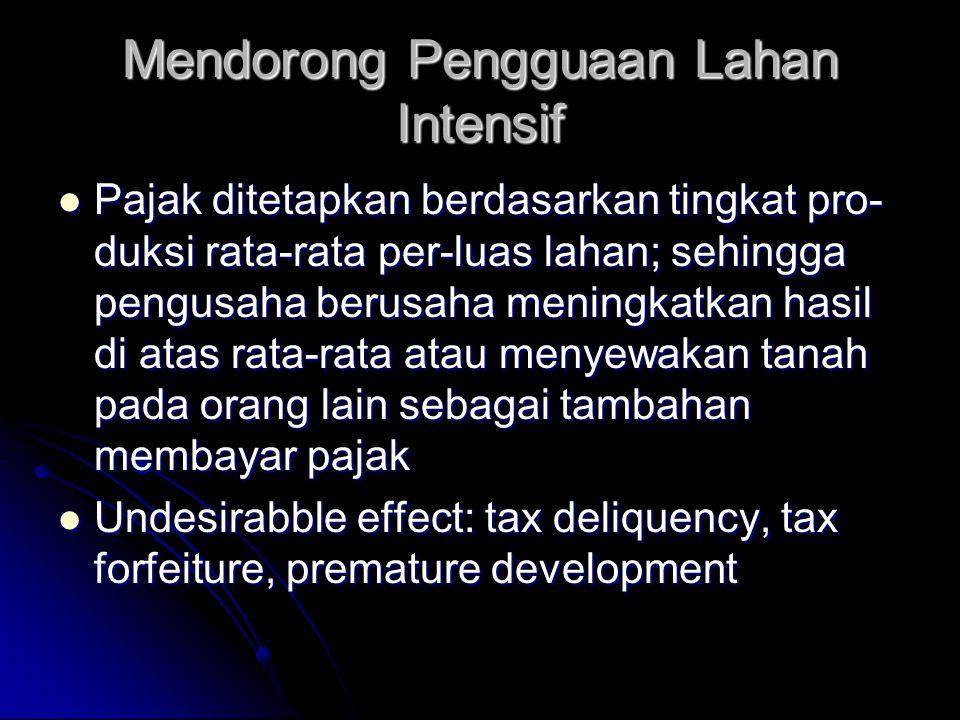 Penggunaan Pajak untuk Mengarahkan Penggunaan Tanah  sumber penerimaan pemerintah  insentif/ disinsentif pengendalian lahan: 1) mendorong penggunaan