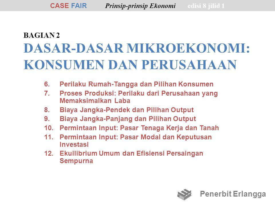 BAGIAN 2 DASAR-DASAR MIKROEKONOMI: KONSUMEN DAN PERUSAHAAN 6.Perilaku Rumah-Tangga dan Pilihan Konsumen 7.Proses Produksi: Perilaku dari Perusahaan ya