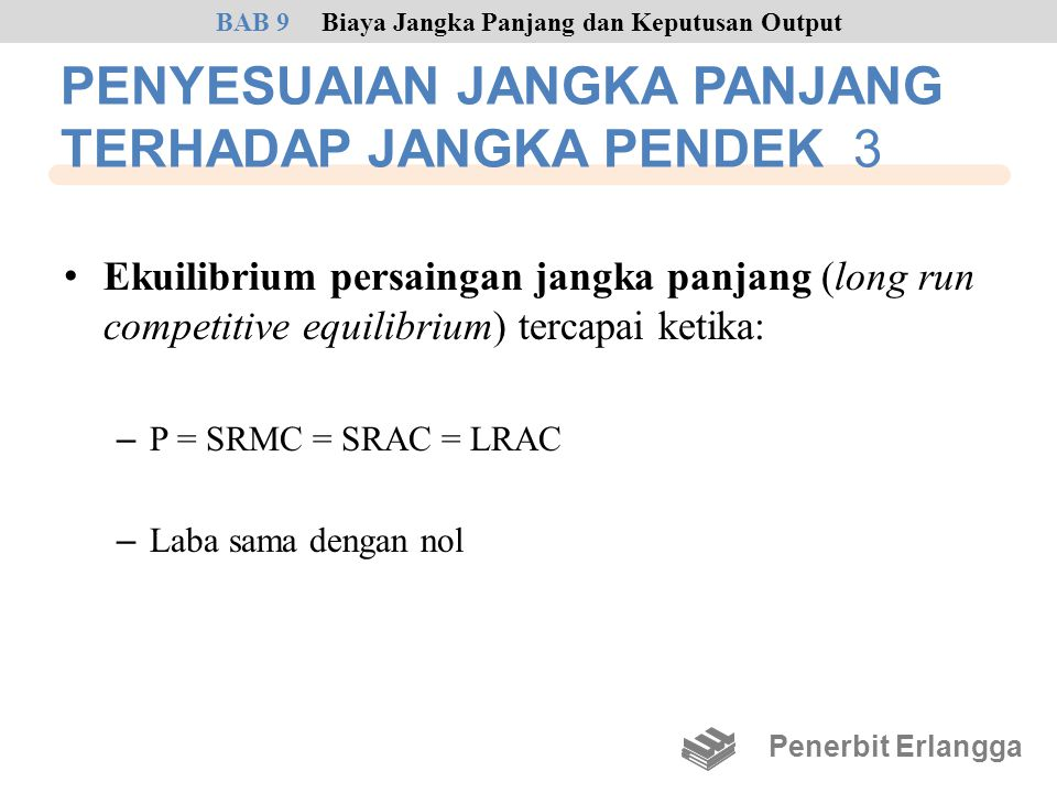 PENYESUAIAN JANGKA PANJANG TERHADAP JANGKA PENDEK 3 • Ekuilibrium persaingan jangka panjang (long run competitive equilibrium) tercapai ketika: – P =