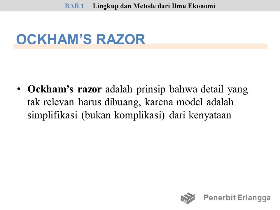OCKHAM'S RAZOR • Ockham's razor adalah prinsip bahwa detail yang tak relevan harus dibuang, karena model adalah simplifikasi (bukan komplikasi) dari k