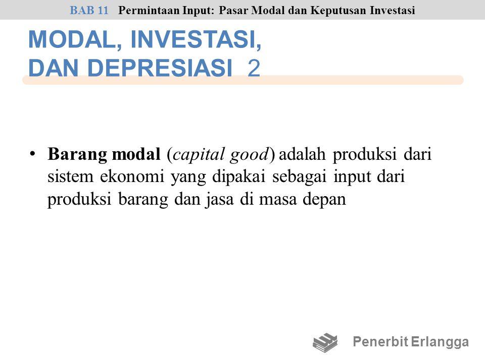 MODAL, INVESTASI, DAN DEPRESIASI 2 • Barang modal (capital good) adalah produksi dari sistem ekonomi yang dipakai sebagai input dari produksi barang d