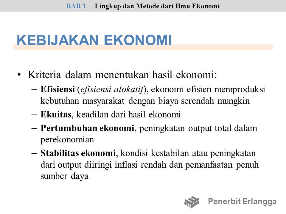 KEBIJAKAN EKONOMI • Kriteria dalam menentukan hasil ekonomi: – Efisiensi (efisiensi alokatif), ekonomi efisien memproduksi kebutuhan masyarakat dengan