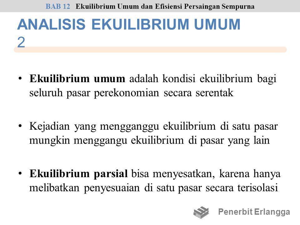 ANALISIS EKUILIBRIUM UMUM 2 • Ekuilibrium umum adalah kondisi ekuilibrium bagi seluruh pasar perekonomian secara serentak • Kejadian yang mengganggu e
