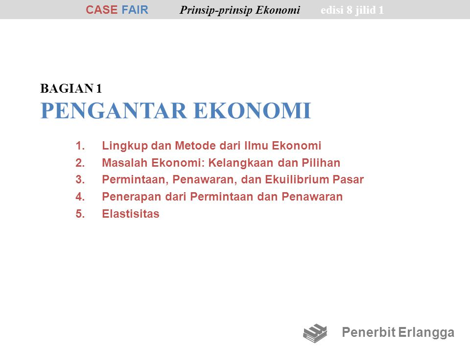 1.Lingkup dan Metode dari Ilmu Ekonomi 2.Masalah Ekonomi: Kelangkaan dan Pilihan 3.Permintaan, Penawaran, dan Ekuilibrium Pasar 4.Penerapan dari Permi